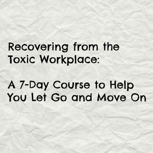 Recovering from The Toxic Workplace